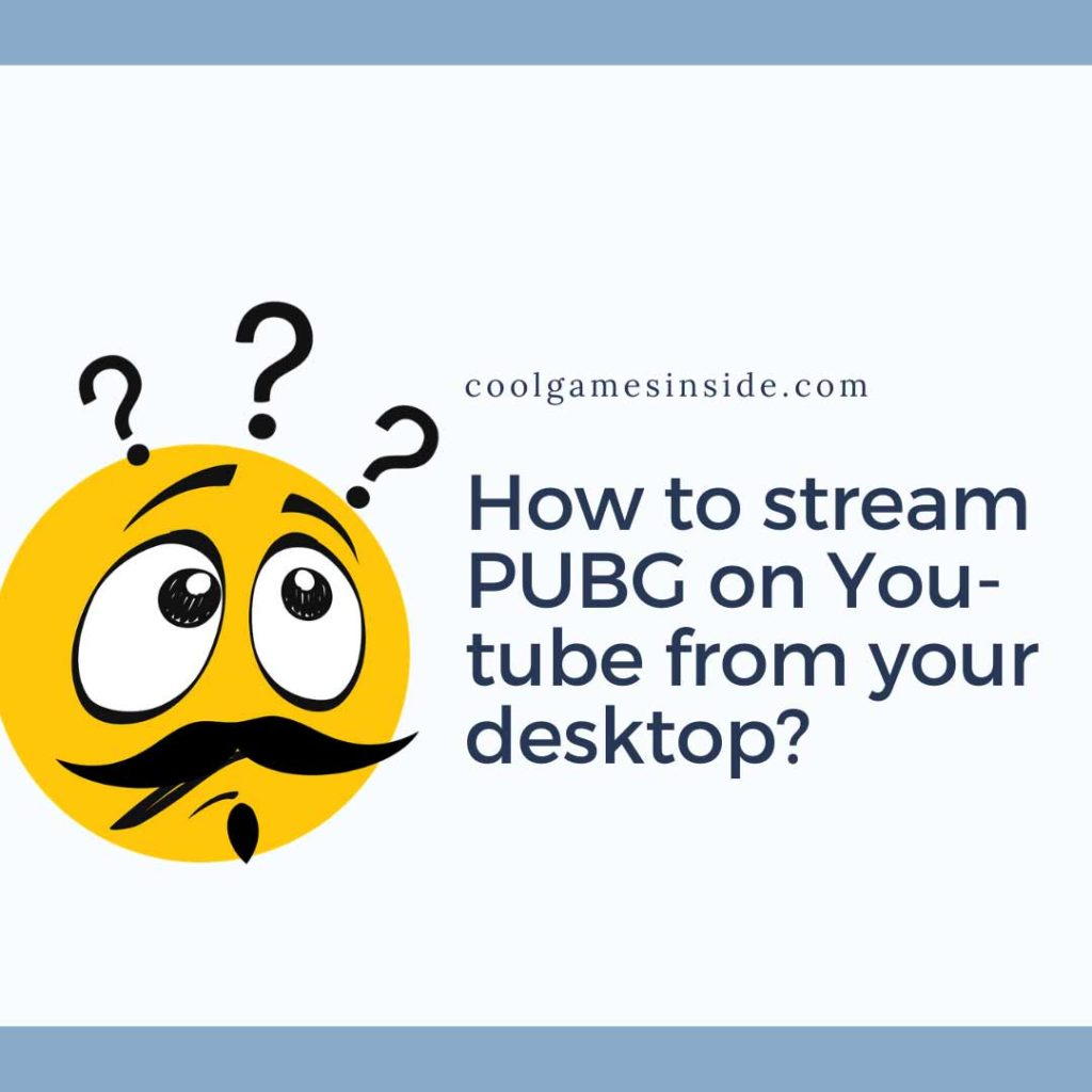 How to stream PUBG on You-tube from your desktop?