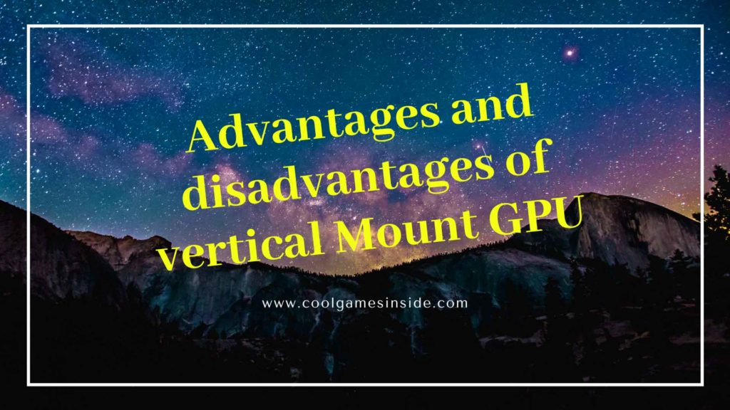 Advantages and disadvantages of vertically Mount GPUs