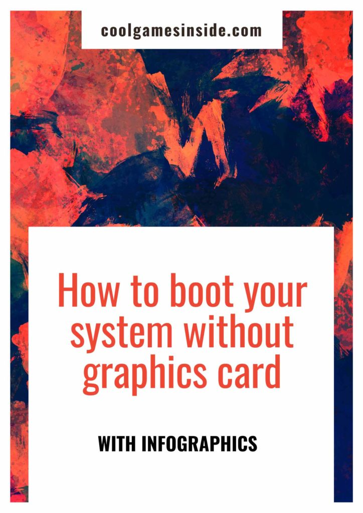 boot your system without graphics card