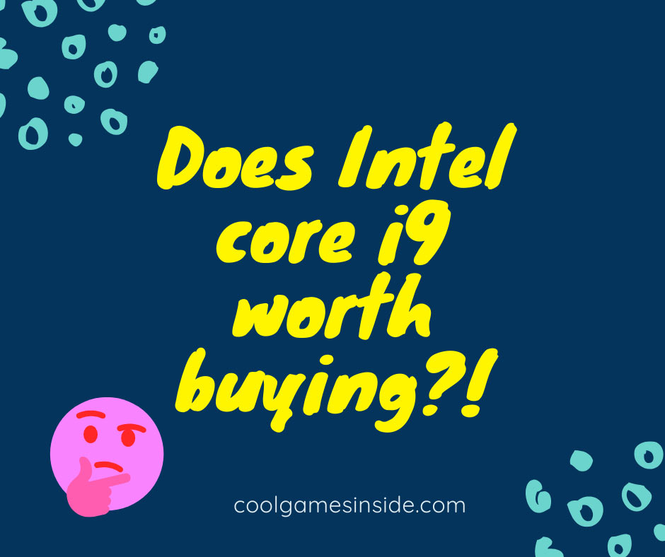 Does Intel core i9 worth buying?