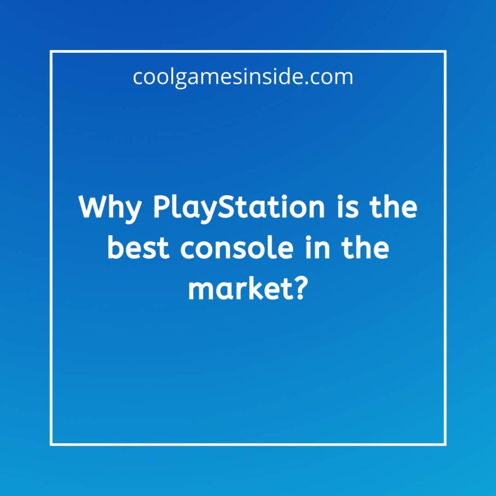 why PlayStation is the best console