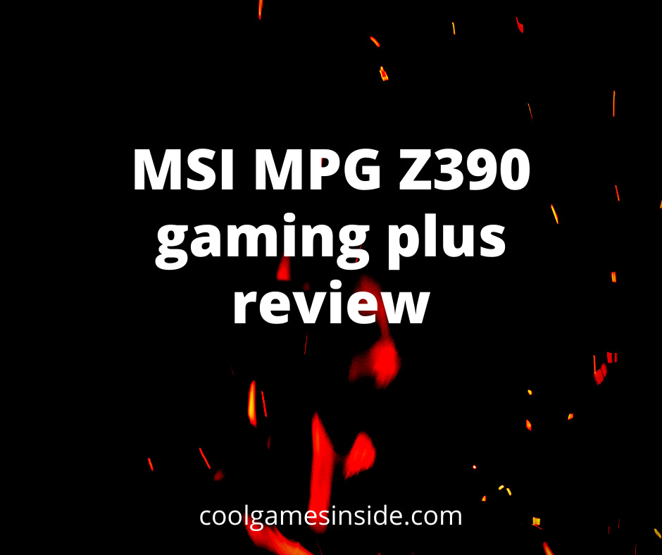 MSI MPG Z390 gaming plus review