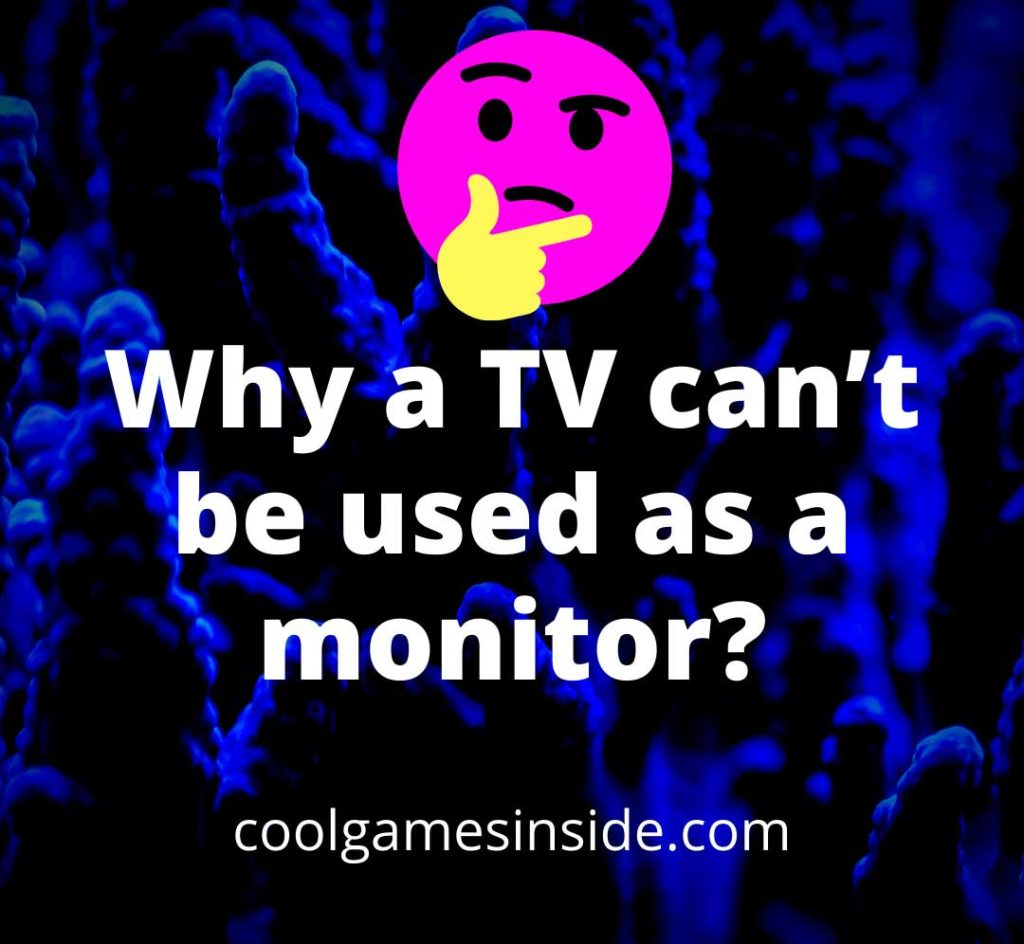 Why a TV can't be used as a monitor?