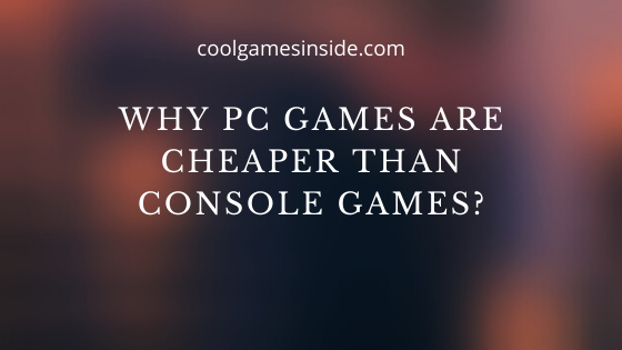 Why PC games are cheaper than console games?