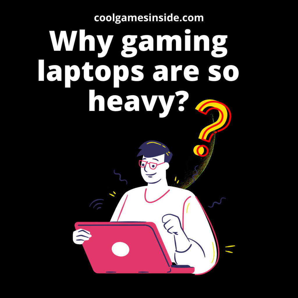 Why gaming laptops are so heavy?