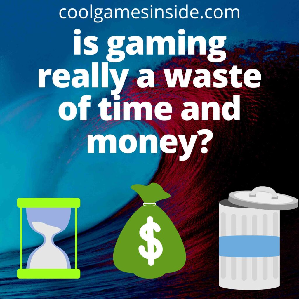 is gaming really a waste of time and money?